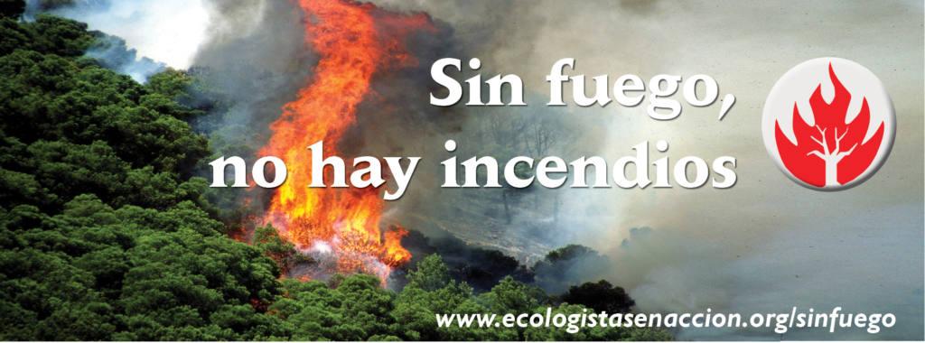 Sin Fuego No Hay Incendios Ecologistas En Acción