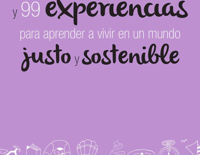 99 preguntas y 99 experiencias para aprender a vivir en un mundo justo y sostenible