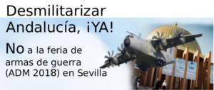 Denunciamos la celebración de la Feria Internacional de Armamentos ADM Sevilla 2018